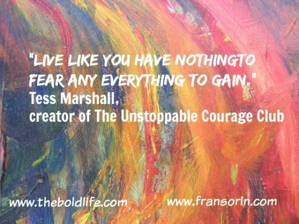 How to Live Like You Have Nothing to Fear and Everything to Gain